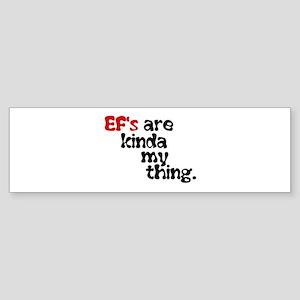 Ef's Are Kinda My Thing ( Bumper Sticker
