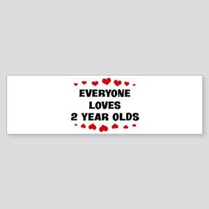 Everyone Loves 2 Year Olds Bumper Sticker