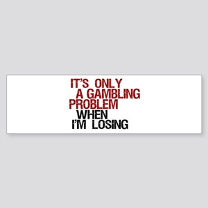 Gambling Problem Bumper Sticker