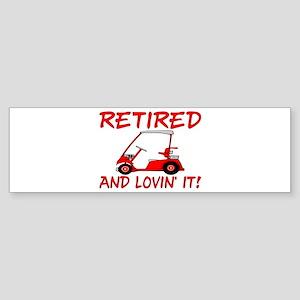 Retired And Lovin' It Bumper Sticker