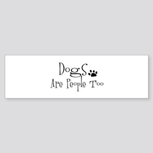 Dogs Are People Too Bumper Sticker