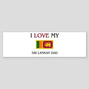 I Love My Sri Lankan Dad Bumper Sticker