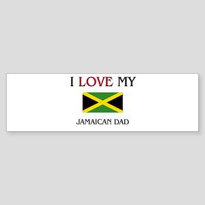 I Love My Jamaican Dad Bumper Sticker