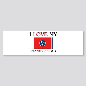 I Love My Tennessee Dad Bumper Sticker