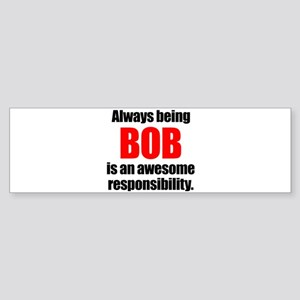 Always being Bob is an awesome resp Bumper Sticker