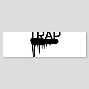 Trap dripping Bumper Sticker