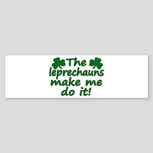 Leprechauns Made Me Do It Bumper Sticker
