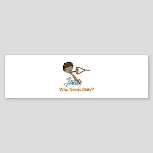 Who Needs Skiis? Bumper Sticker