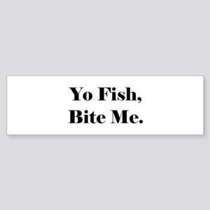 Yo Fish Bite Me Bumper Sticker