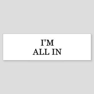 Im All In Bumper Sticker