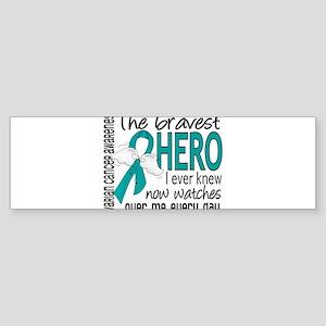 D Ovarian Cancer Bravest Hero I Ever Knew Bumper S