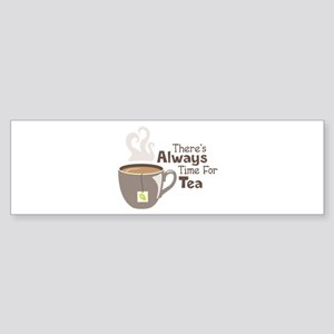 Theres Always Time For Tea Bumper Sticker