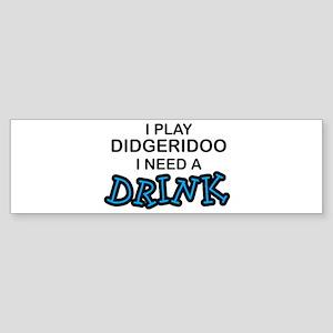 Didgeridoo Need a Drink Bumper Sticker