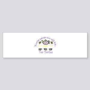 Youre never too old for Tea Parties Bumper Sticker