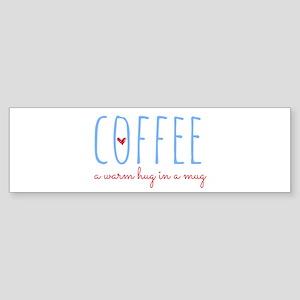 Coffee. A Warm Hug in a Mug. Bumper Sticker
