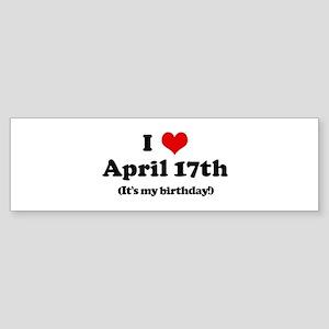 I Love April 17th (my birthda Bumper Sticker