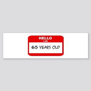I am 65 Years Old years old ( Bumper Sticker