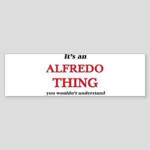 It's an Alfredo thing, you woul Bumper Sticker