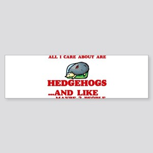 All I care about are Hedgehogs Bumper Sticker