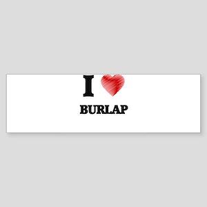 I Love BURLAP Bumper Sticker