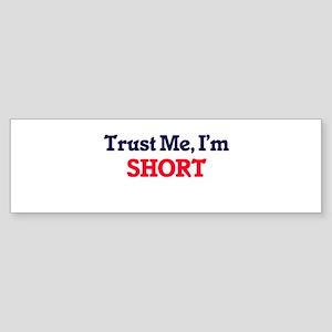 Trust Me, I'm Short Bumper Sticker