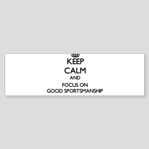 Keep Calm and focus on Good Sportsmanship Bumper S