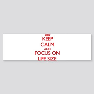 Keep Calm and focus on Life Size Bumper Sticker