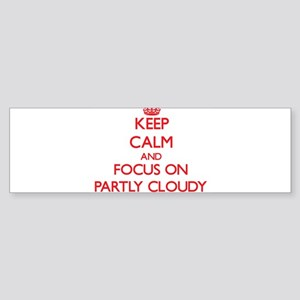 Keep Calm and focus on Partly Cloudy Bumper Sticke