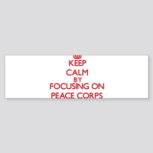 Keep Calm by focusing on Peace Corp Bumper Sticker