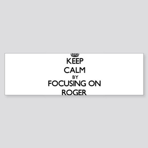 Keep Calm by focusing on on Roger Bumper Sticker
