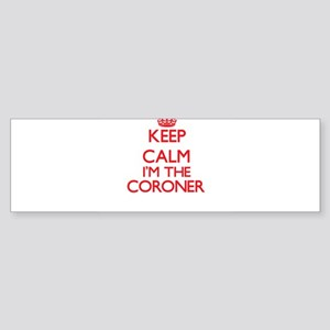 Keep calm I'm the Coroner Bumper Sticker
