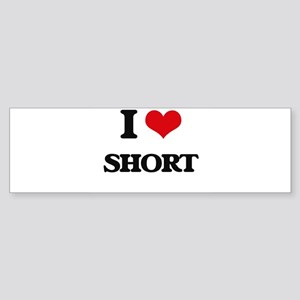 I Love Short Bumper Sticker