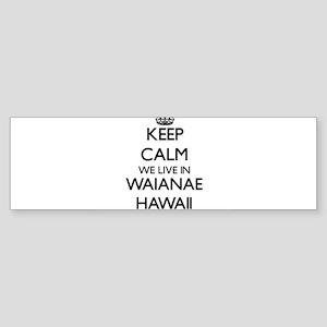 Keep calm we live in Waianae Hawaii Bumper Sticker