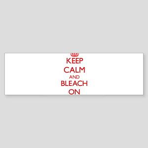 Keep Calm and Bleach ON Bumper Sticker