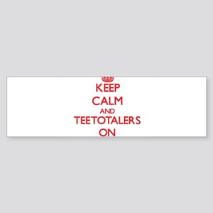 Keep Calm and Teetotalers ON Bumper Sticker