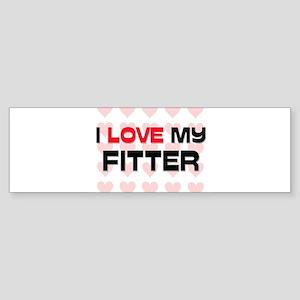 I Love My Fitter Bumper Sticker