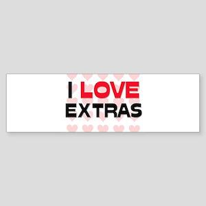 I LOVE EXTRAS Bumper Sticker