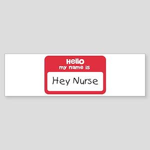 Hey Nurse Sticker (Bumper)
