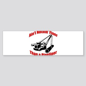 Aint Nothin Finer Than a Pipeliner Sticker (Bumper