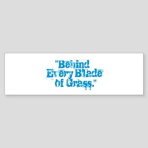 Behind Every Blade of Grass Bumper Sticker