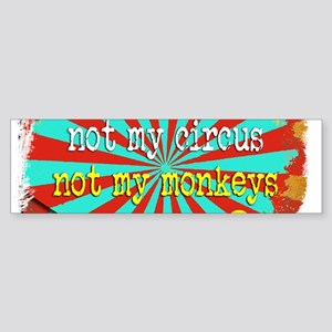 Not My Circus Not My Monkeys Shredd Bumper Sticker