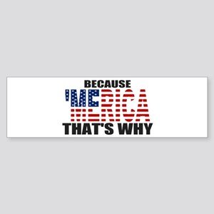 US Flag Because MERICA Thats Why Bumper Sticker