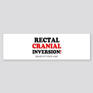 RECTAL CRANIAL IVERSION - BRAIN UP Bumper Sticker