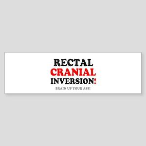 RECTAL CRANIAL IVERSION - BRAIN UP Bumper Sticker