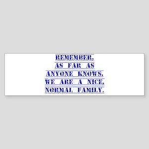 Remember As Far As Anyone Knows Bumper Sticker