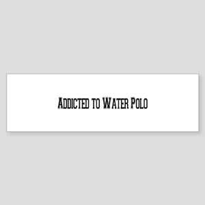Addicted to Water Polo Bumper Sticker