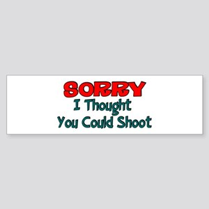Sorry I thought you could shoot Bumper Sticker