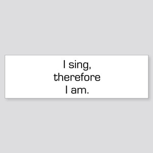 I Sing Therefore I Am Bumper Sticker