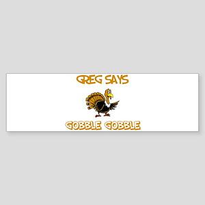 Greg Says Gobble Gobble Bumper Sticker