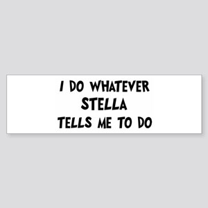 Whatever Stella says Bumper Sticker